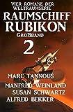 Großband Raumschiff Rubikon 2 - Vier Romane der Weltraumserie (Weltraumserie Rubikon Großband)