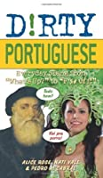 "Dirty Portuguese: Everyday Slang from ""What's Up?"" to ""F*%# Off!"" (Dirty Everyday Slang) by Alice Rose Nati Vale Pedro A Cabral(2010-09-01)"