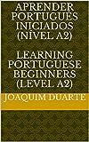 APRENDER PORTUGUÊS iniciados (NÍVEL A2)  Learning Portuguese Beginners (Level A2): Learning Portuguese - Level A2 (Portuguese Edition)