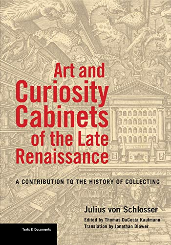 Art and Curiosity Cabinets of the Late Renaissance: A Contribution to the History of Collecting (Texts & Documents)