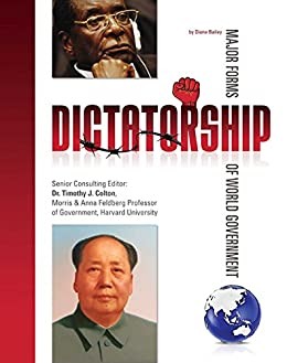 Dictatorship (Major Forms of World Government) by [Diane Bailey]