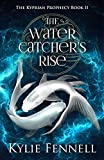 The Water Catcher's Rise : The Kyprian Prophecy Book 2 (The Kyprian Prophecy – An Epic Fantasy...