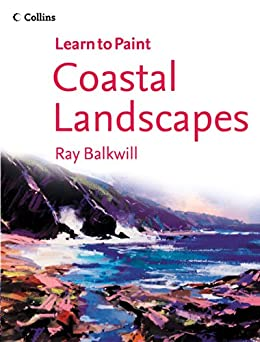 Coastal Landscapes (Collins Learn to Paint) by [Ray Balkwill]