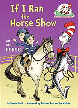 If I Ran the Horse Show: All About Horses (Cat in the Hat's Learning Library) by [Bonnie Worth, Aristides Ruiz, Joe Mathieu]