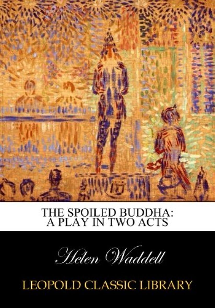 肌寒い電極いいねThe spoiled Buddha: a play in two acts
