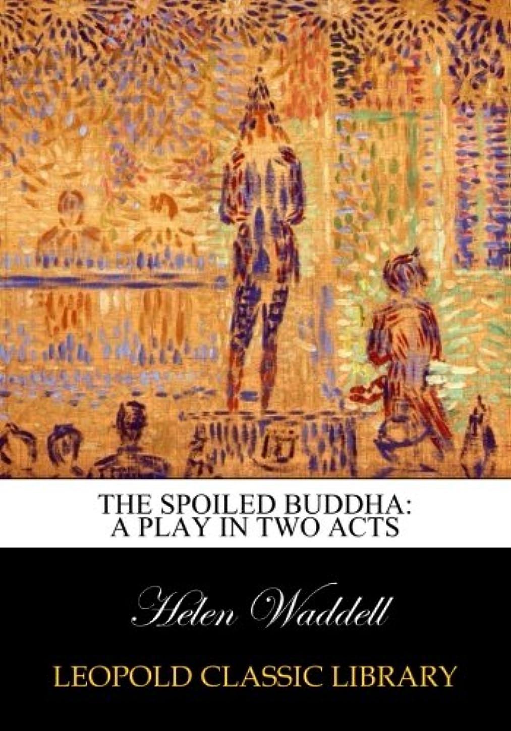 郡亡命改修するThe spoiled Buddha: a play in two acts