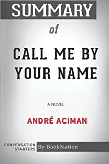 Summary of Call Me By Your Name: A Novel by André Aciman: Conversation Starters