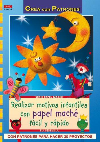 Serie Papel Maché nº 3. REALIZAR MOTIVOS INFANTILES CON PAPEL MACHÉ FÁCIL RÁPIDO (Cp - Serie Papel Mache) - 9788498741087