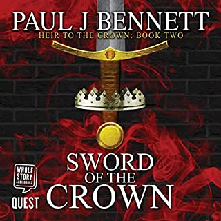 Sword of the Crown     Heir to the Crown, Book 2              By:                                                                                                                                 Paul Bennett                               Narrated by:                                                                                                                                 Greg Patmore                      Length: 12 hrs and 31 mins     Not rated yet     Overall 0.0