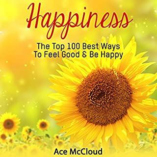 Happiness: The Top 100 Best Ways to Feel Good & Be Happy audiobook cover art