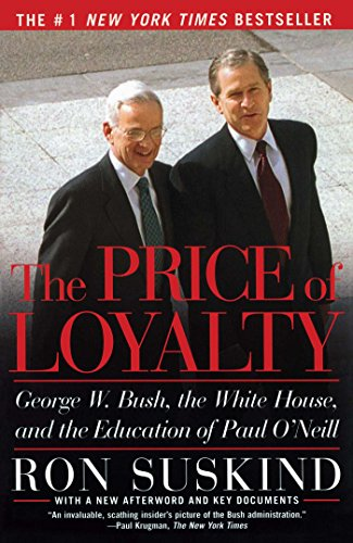 The Price of Loyalty: George W. Bush, the White House, and the Education of Paul ONeill (English Edition)