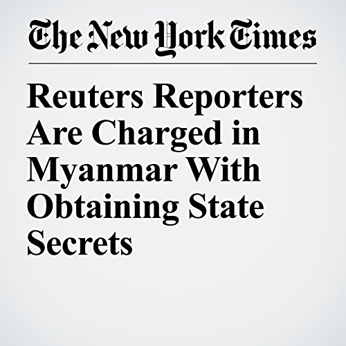 Reuters Reporters Are Charged in Myanmar With Obtaining State Secrets copertina