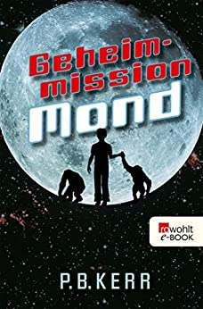 Geheimmission Mond (German Edition) by [P. B. Kerr, Peter Knecht]