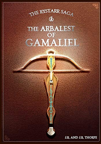 The Arbalest of Gamaliel: The Rystarr Saga The Weapons of Power Book One