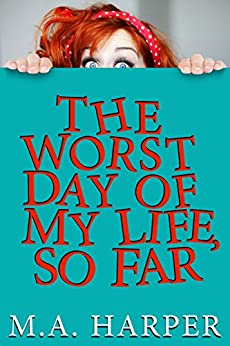 The Worst Day Of My Life, So Far by [M.A. Harper]