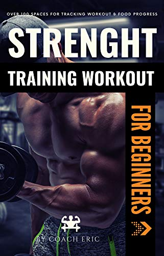Strenght Training Workout Routine at Home for Total Beginners: The Best Fitness Program for Men. 8 Exercises for Full Body + Food/Workout & Recipe Journal for Maximum Results