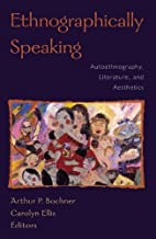 Ethnographically Speaking: Autoethnography, Literature, and Aesthetics (Ethnographic Alternatives Book 9)