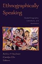 Ethnographically Speaking: Autoethnography, Literature, and Aesthetics (Ethnographic Alternatives Book 9)