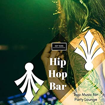 Hip Hop Bar - Trap Music For Party Lounge