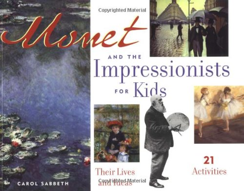 Monet and the Impressionists for Kids: Their Lives and Ideas, 21 Activities (For Kids