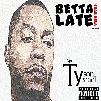 Betta Late Than Neva