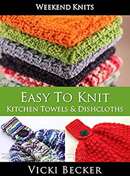 Easy To Knit Kitchen Towels and Dishcloths (Weekend Knits Book 2) by [Vicki Becker]