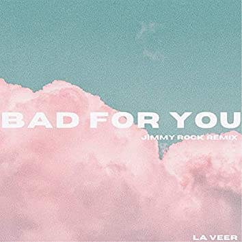 Bad For You (JIMMY ROCK Remix)