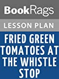 Lesson Plans Fried Green Tomatoes at the Whistle Stop Cafe