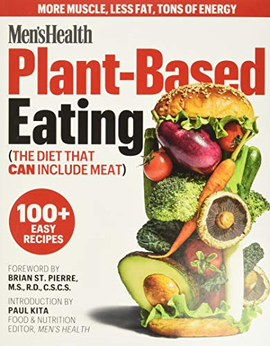 Compare Textbook Prices for Men's Health Plant-Based Eating: The Diet That Can Include Meat  ISBN 9781950785216 by Men's Health,Kita, Paul,St. Pierre RD  CSCS, Brian