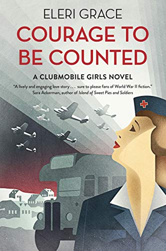 Courage to be Counted: A WWII romance (A Clubmobile Girls Novel Book 1)