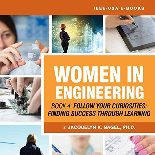 Women in Engineering: Follow Your Curiosities - Finding Success Through Learning audiobook cover art
