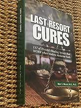 LAST RESORT CURES - 137 of History's Healing Secrets that WORK when Modern Medicine Fails