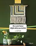 My sweet home - Objets déco au crochet (Qu'est-ce que tu fais de beau ?) - Format Kindle - 8,49 €