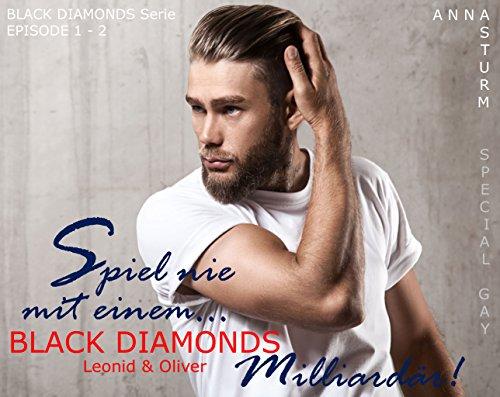 BLACK DIAMONDS: Spiel nie mit einem… Milliardär! SPECIAL GAY . Leonid & Oliver . EPISODE 1 bis 2 (MILLIARDÄR Liebesgeschichte . Dominanz & Unterwerfung!)