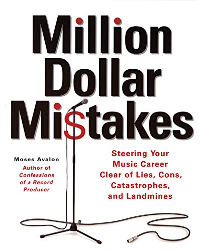 Million Dollar Mistakes: Steering Your Music Career Clear of Lies Cons Catastrophes and Landmines