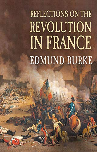 Reflections On The Revolution in France: (Annotated Edition) (English Edition)