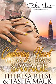 Capturing The Heart Of An A-Town Savage: An Urban Romance