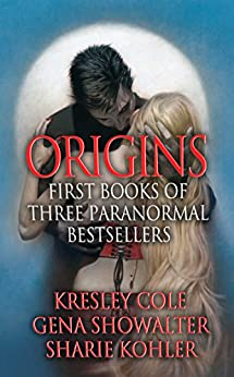 Origins: First Books of Three Paranormal Bestsellers: Cole, Showalter, Kohler: A Hunger Like No Other, Awaken Me Darkly, Marked by Moonlight, with excerpts from their three latest novels! by [Kresley Cole, Gena Showalter, Sharie Kohler]