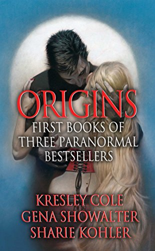 Origins: First Books of Three Paranormal Bestsellers: Cole, Showalter, Kohler: A Hunger Like No Other, Awaken Me Darkly, Marked by Moonlight, with excerpts from their three latest novels!
