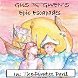 Gus and Gwen's Epic Escapades In: The Pirate's Peril