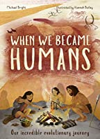 When We Became Humans: The Story of Our Evolution (Incredible Evolution)
