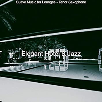Suave Music for Lounges - Tenor Saxophone
