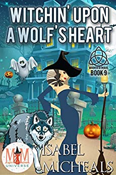 Witchin' Upon a Wolf's Heart: Magic and Mayhem Universe (Magick and Chaos Book 9) by [Isabel Micheals]