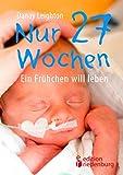 Nur 27 Wochen - Ein Frühchen will leben (German Edition)