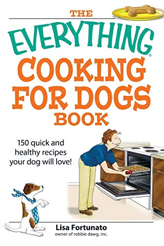 Everything Cooking for Dogs Book: 150 Quick and Easy Healthy Recipes Your Dog Will Love (Everything: Cooking)