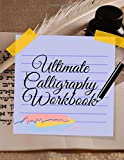 Ultimate Calligraphy Workbook: The Complete Book of Caligraphy And...