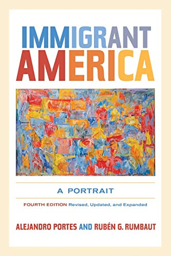 Compare Textbook Prices for Immigrant America: A Portrait Fourth Edition, Revised, Updated, and Expanded Edition ISBN 9780520274020 by Portes, Alejandro,Rumbaut, Rubén G.