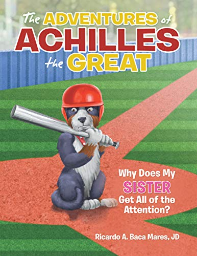The Adventures of Achilles the Great: Why Does My Sister Get All of the Attention? (English Edition)