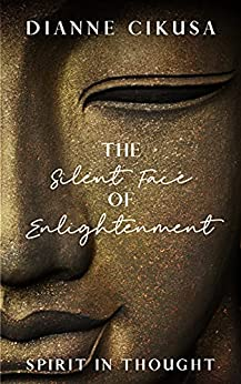 The Silent Face of Enlightenment (Pure Mind Book 2) by [Dianne Cikusa]