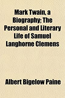 Mark Twain, a Biography; The Personal and Literary Life of Samuel Langhorne Clemens